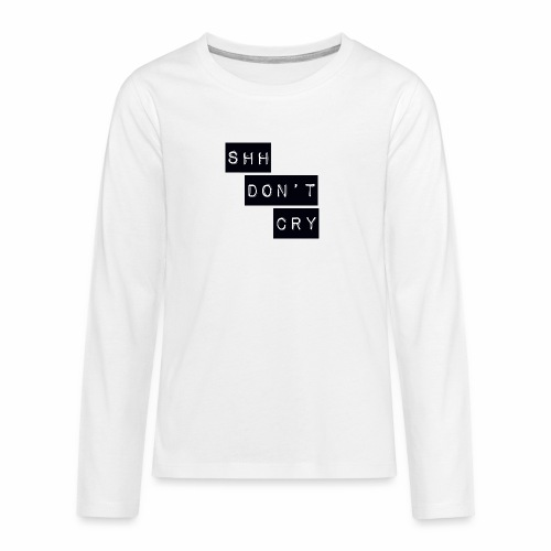 Shh dont cry - Teenagers' Premium Longsleeve Shirt