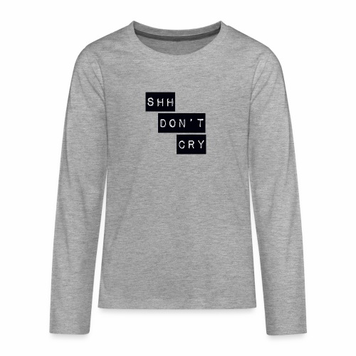 Shh dont cry - Teenagers' Premium Longsleeve Shirt