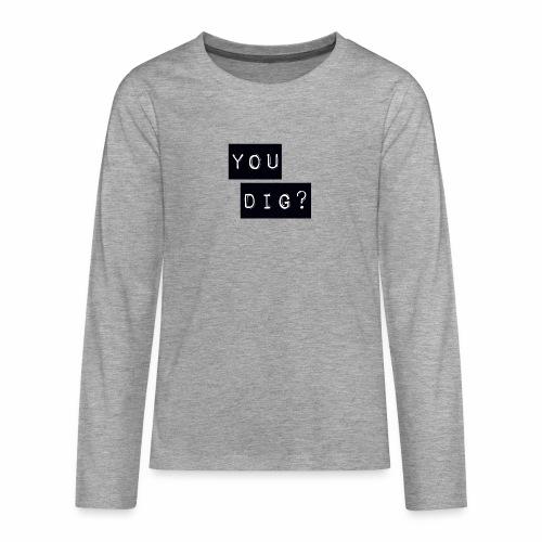 You Dig - Teenagers' Premium Longsleeve Shirt
