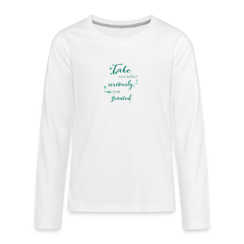 Take yourself seriously, not for granted - Teenagers' Premium Longsleeve Shirt