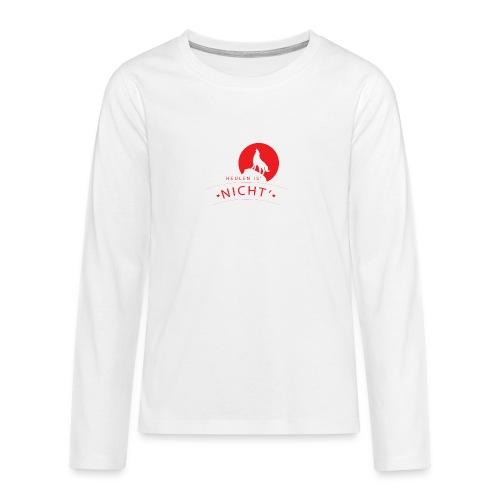 Heulen is´ nicht´- Lustiger Spruch Wolf heulen - Teenager Premium Langarmshirt