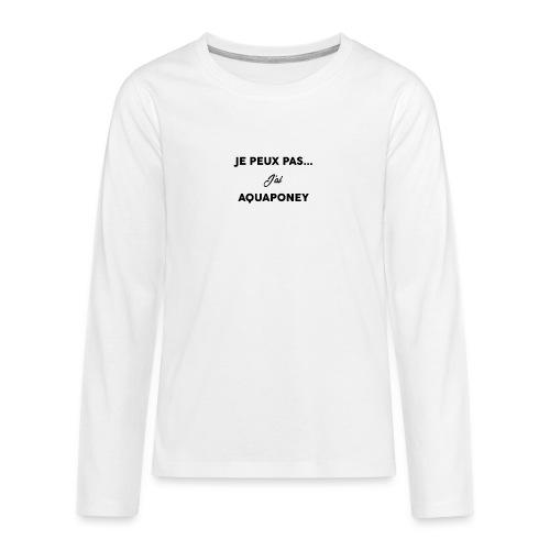 Je peux pas j'ai AQUAPONEY - T-shirt manches longues Premium Ado