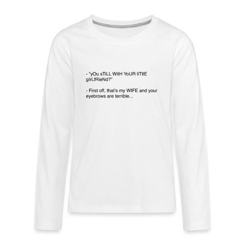 yOu sTiLL WitH YoUR liTtlE girLfRieNd???? - Långärmad premium T-shirt tonåring