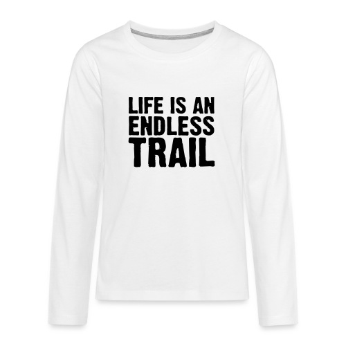 Life is an endless trail - Teenager Premium Langarmshirt
