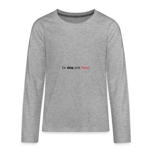 Eat, sleep, print. Repeat. - Teenagers' Premium Longsleeve Shirt