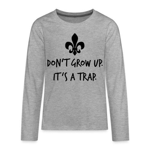 Don't grow up… Handschrift Lilie - Farbe wählbar - Teenager Premium Langarmshirt