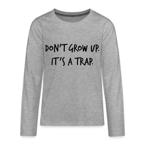 Don't grow up… Handschrift Stil - Farbe wählbar - Teenager Premium Langarmshirt