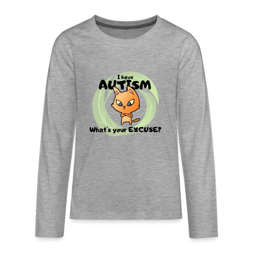 I have AUTISM, what's your excuse? - Teenagers' Premium Longsleeve Shirt