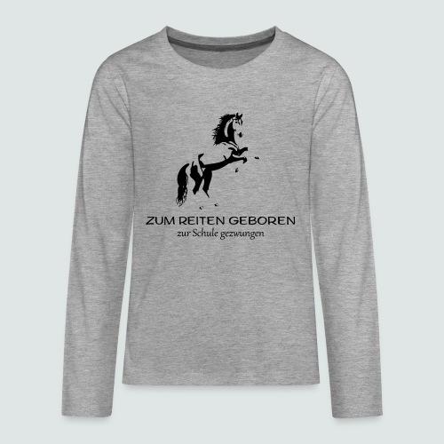 ZUM REITEN GEBOREN ZUR SCHULE gezwungen - Teenager Premium Langarmshirt