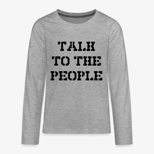 Talk to the people - schwarz - Teenager Premium Langarmshirt