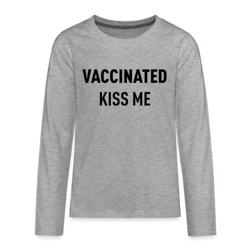 Vaccinated Kiss me - Teenagers' Premium Longsleeve Shirt