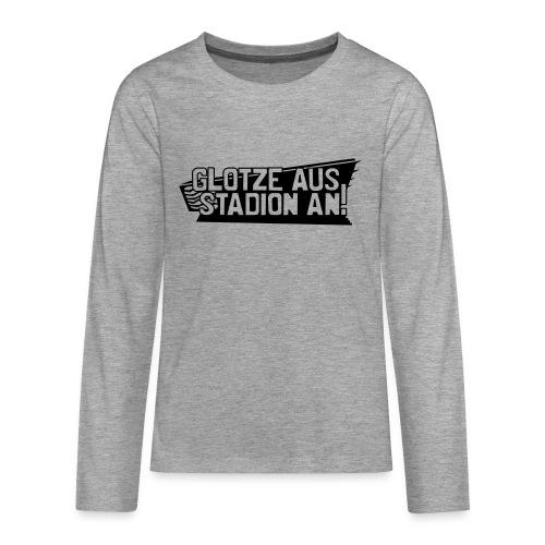 GLOTZE AUS, STADION AN! - Teenager Premium Langarmshirt