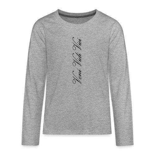 Veni Vidi Vici - Teinien premium pitkähihainen t-paita