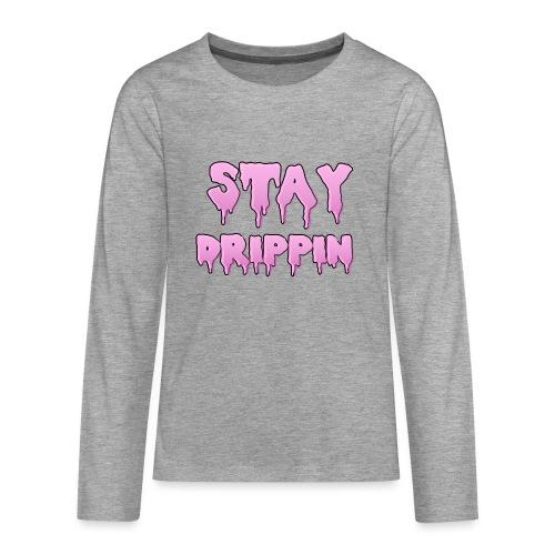 STAY DRIPPIN - Teenager Premium shirt met lange mouwen