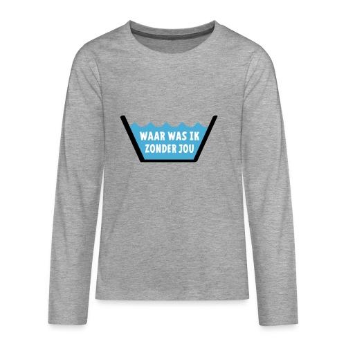 Slogan Waar was ik zonder jou. Waslabel, love idee - Teenager Premium shirt met lange mouwen