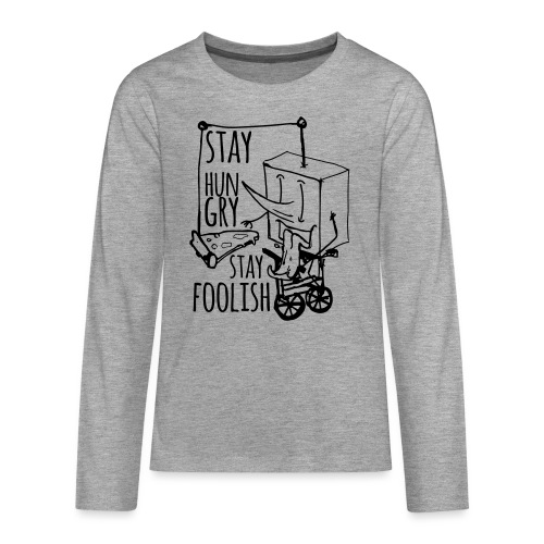 stay hungry stay foolish - Teenagers' Premium Longsleeve Shirt