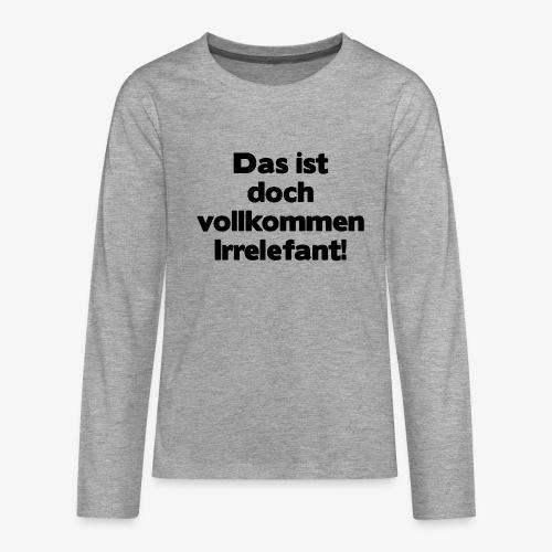 Irrelefant schwarz - Teenager Premium Langarmshirt