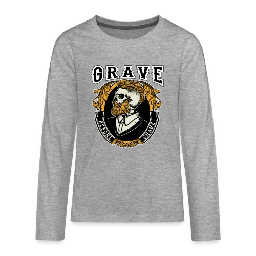 Grave Before Shave Bearded - Teenager Premium Langarmshirt