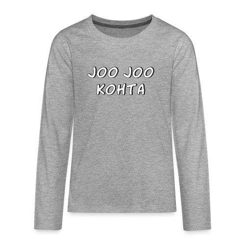 Joo joo kohta 2 - Teinien premium pitkähihainen t-paita