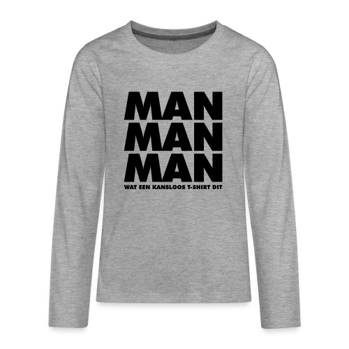 Man man man - Teenager Premium shirt met lange mouwen