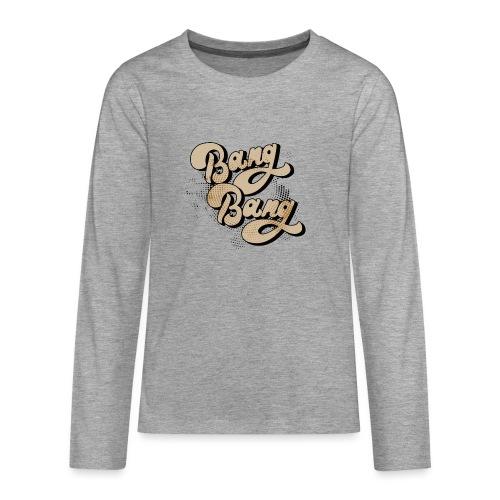 BANG BANG ! - T-shirt manches longues Premium Ado