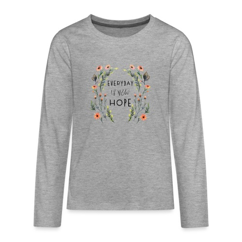 EVERY DAY NEW HOPE - Teenagers' Premium Longsleeve Shirt