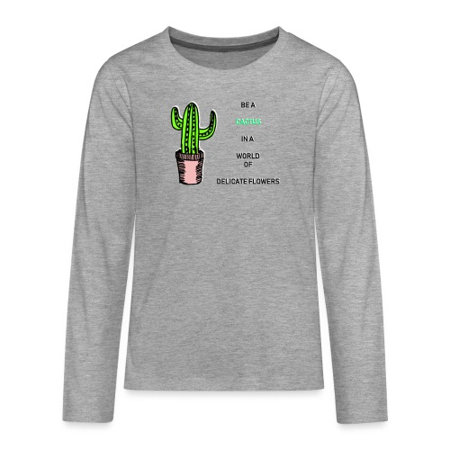 Be a Cactus in a world of delicate Flowers - Teenager Premium Langarmshirt