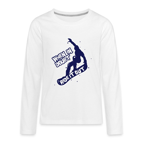 When in doubt ride it out - Snowboarder - Teenager Premium Langarmshirt