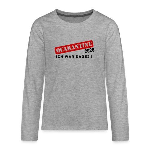 Quarantine 2020 - Ich war dabei! - Teenager Premium Langarmshirt