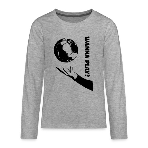 Wanna Play Handball - Teenager premium T-shirt med lange ærmer