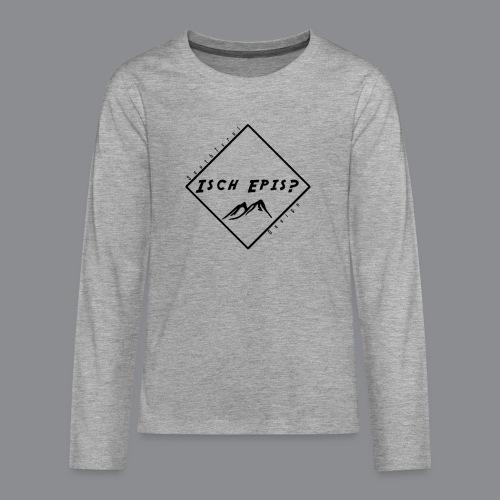 isch epis? - Teenager Premium Langarmshirt