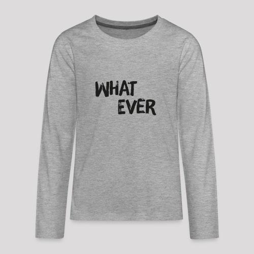 What ever - Cooler Spruch - Teenager Premium Langarmshirt