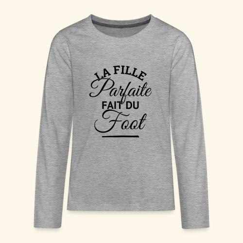 FOOTBALLEUSE - fille parfaite fait du football - T-shirt manches longues Premium Ado