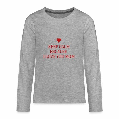 KEEP CALM I LOVE YOU MOM - T-shirt manches longues Premium Ado