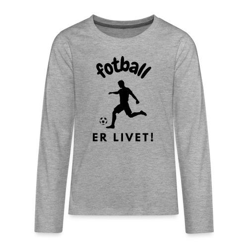 Gave til fotballinteressert - Fotball er livet - Premium langermet T-skjorte for tenåringer