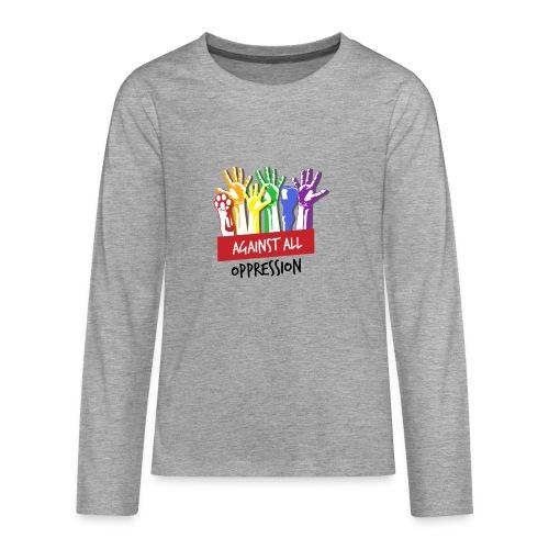 Against All Oppression - Teenager Premium shirt met lange mouwen