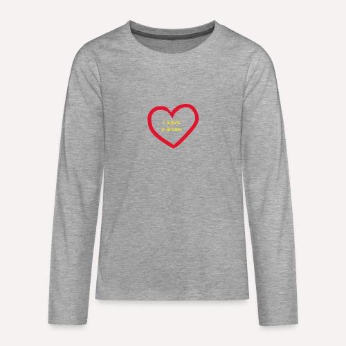 I have A Dream, Print On Demand, Love Heart Symbol - Teenagers' Premium Longsleeve Shirt