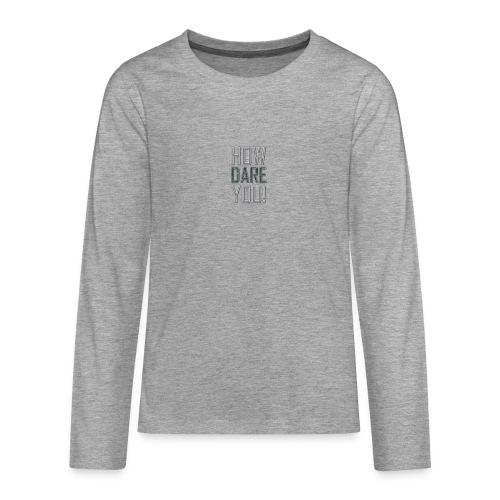 HOW DARE YOU - Teinien premium pitkähihainen t-paita