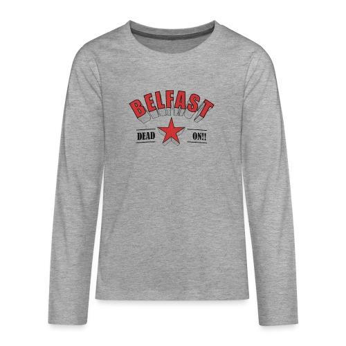 Belfast - Dead On!! - Teenagers' Premium Longsleeve Shirt
