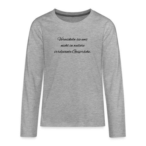 irrelevante Gespraeche - Teenager Premium Langarmshirt
