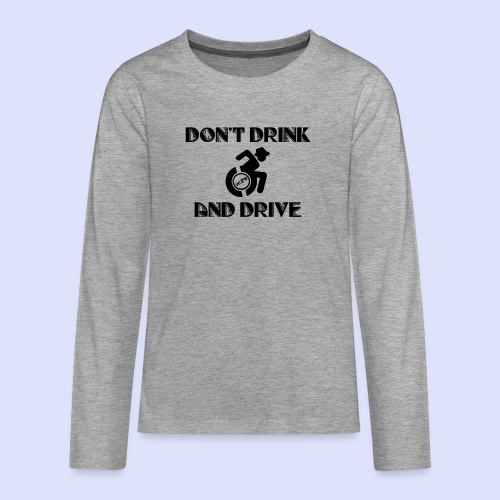 Niet tegelijk drinken en rijden in je rolstoel - Teenager Premium shirt met lange mouwen