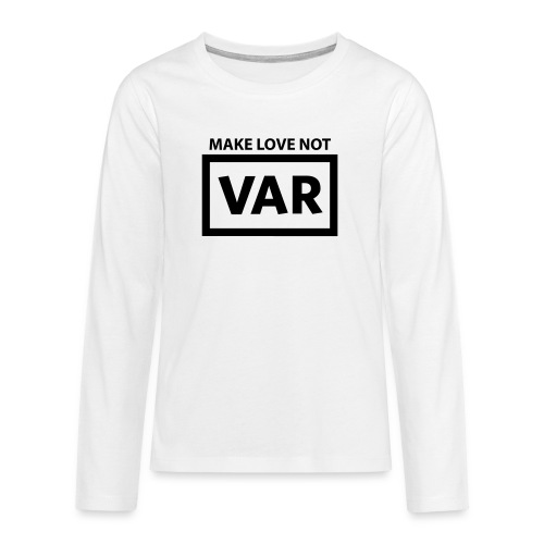 Make Love Not Var - Teenager Premium shirt met lange mouwen