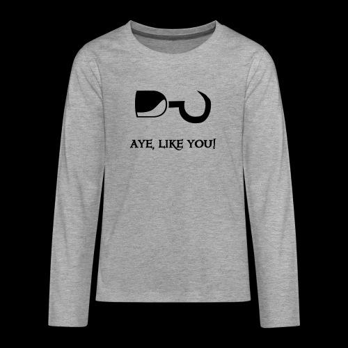 ~ Aye, like you! ~ - Teenager Premium Langarmshirt