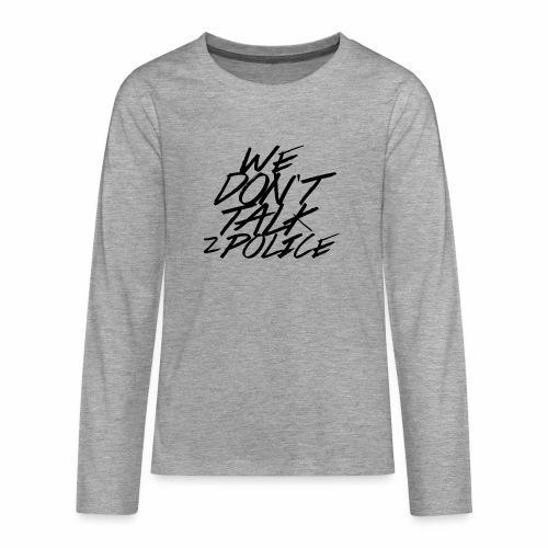 dont talk to police - Teenager Premium Langarmshirt