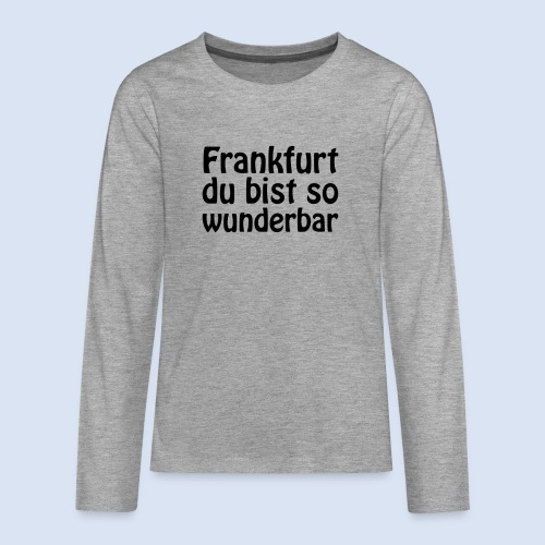 FRANKFURT Du bist so - Teenager Premium Langarmshirt