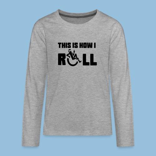 This is how i roll 006 - Teenager Premium shirt met lange mouwen