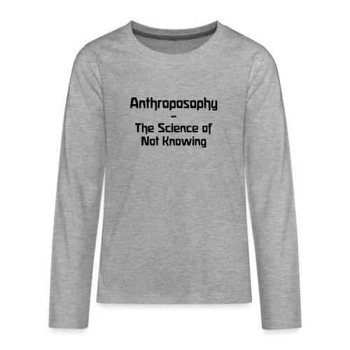Anthroposophy The Science of Not Knowing - Teenager Premium Langarmshirt