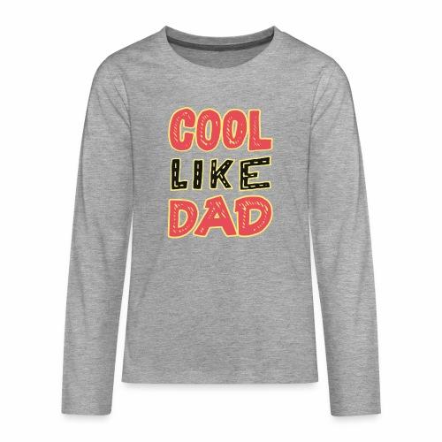 Cool Like Dad - Teenager Premium shirt met lange mouwen