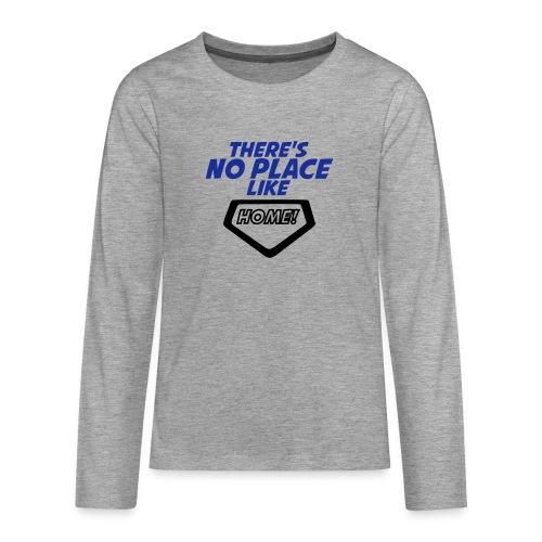 There´s no place like home - Teenagers' Premium Longsleeve Shirt