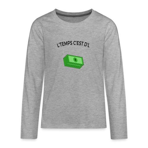 L'temps c'est d'l argent - T-shirt manches longues Premium Ado